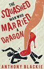 The Squashed Man Who Married a Dragon by Anthony Blackie (Paperback, 2016)
