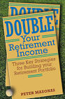 Double Your Retirement Income: Three Strategies for a Successful Retirement by Peter Mazonas (Hardback, 2005)