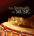 The Spirituality of Music by John Bird (Paperback, 2008)