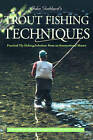 John Goddard's Trout Fishing Techniques: Practical Fly-Fishing Solutions from an International Master by John Goddard (Paperback, 2003)
