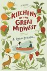 Kitchens of the Great Midwest by J. Ryan Stradal (2015, Hardcover)