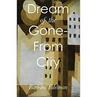 Dream of the Gone-from City by Barbara Edelman (Paperback, 2017)