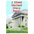 a Blood Stained Ivory Tower 9781418408039 by Richard Kelly Hardcover