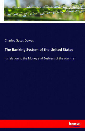 The Banking System of the United States by Dawes, Charles Gates.