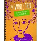 The Whole Truth: Writing Fearless Non-fiction by Nadia Higgins (Hardback, 2015)