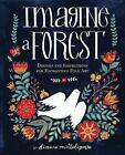 Imagine A Forest: Designs and Inspirations for Enchanting Folk Art by Dinara Mirtalipova (Hardback, 2016)