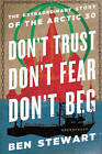 Don't Trust, Don't Fear, Don't Beg: The Extraordinary Story of the Arctic 30 by Ben Stewart (Hardback, 2015)
