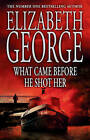 What Came Before He Shot Her by Elizabeth George (Hardback, 2006)