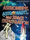 Astronomy, Astronauts, and Space Exploration by Mr Clive Gifford (Paperback / softback, 2015)