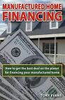 Manufactured Home Financing: How to Find the Best Deal on the Planet to Finance Your Manufactured Home by Tony Evans (Paperback / softback, 2010)