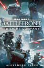 Star Wars: Battlefront: Twilight Company by Alexander Freed (Paperback, 2016)