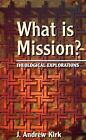 What is Mission?: Some Theological Explorations by J.Andrew Kirk (Paperback, 1999)