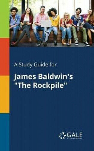 A Study Guide for James Baldwin's the Rockpile by Cengage Learning Gale.