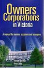 Owners Corporations in Victoria: A Manual for Owners, Occupiers and Managers by Rebecca Leshinsky, Simon Libbis (Paperback, 2009)