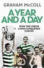 A Year and a Day: How the Lisbon Lions Conquered Europe by Graham McColl (Hardback, 2017)
