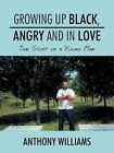 Growing up Black Angry and in Love The Story of a Young Man 9781438965932