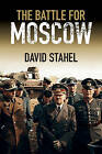 The Battle for Moscow by David Stahel (Hardback, 2015)