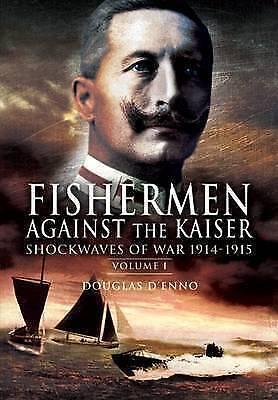 Douglas D'Enno, Fisherman Against the Kaiser: Shockwaves of War 1914-1915 v. 1,