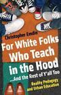 For White Folks Who Teach in the Hood... and the Rest of Y'all Too von Christopher Emdin (2016, Gebundene Ausgabe)