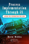Process Implementation Through 5S: Laying the Foundation for Lean by Drew Willis (Paperback, 2016)