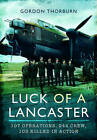 Luck of a Lancaster: 107 Operations, 244 Crew, 103 Killed in Action by Gordon Thorburn (Paperback, 2015)