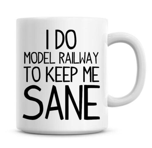 Funny Coffee Mug I Do Model Railway To Keep Me Sane Coffee//Tea Mug Present 781