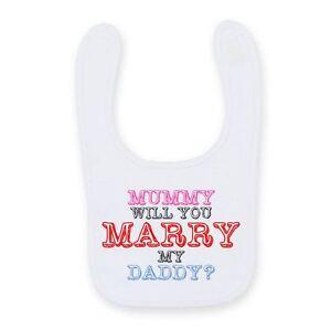Mummy Will You Marry My Daddy Baby Bib Cute Funny Velcro Proposal Baby Bib B019