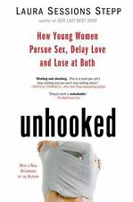 Unhooked: How Young Women Pursue Sex, Delay Love and Lose at Both - Acceptable -