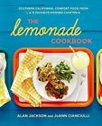 The Lemonade Cookbook : Southern California Comfort Food from L. A. 's Favorite Modern Cafeteria by JoAnn Cianciulli and Alan Jackson (2013, Hardcover)