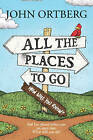 All the Places to Go... How Will You Know? by John Ortberg (Paperback, 2015)