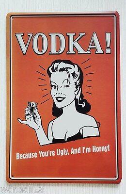 VODKA Because you're UGLY & I'm HORNY Humour Metal Tin Sign decor Bar Pub Ad GAG