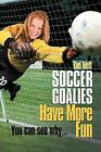Soccer Goalies Have More Fun: You Can See Why... by Del Nett (Paperback / softback, 2011)