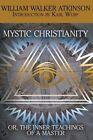 Mystic Christianity, or the Inner Teachings of the Master by William Walker Atkinson, Yogi Ramacharaka (Paperback / softback, 2014)
