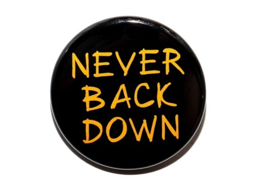 """Pinback Button Badge 1.5/"""" NEVER BACK DOWN"""