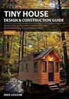 Tiny House Design & Construction Guide by Dan S Louche (Paperback / softback, 2016)