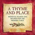 A Thyme and Place: Medieval Feasts and Recipes for the Modern Table by Tricia Cohen, Lisa Graves (Hardback, 2016)