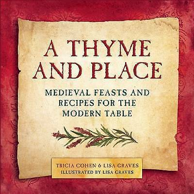 A Thyme and Place: Medieval Feasts and Recipes for the Modern Table, Cohen, Tric