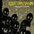 Aurora Ahora by Downtown/Union/Downtown/Union (CD, 2009, Downtown)