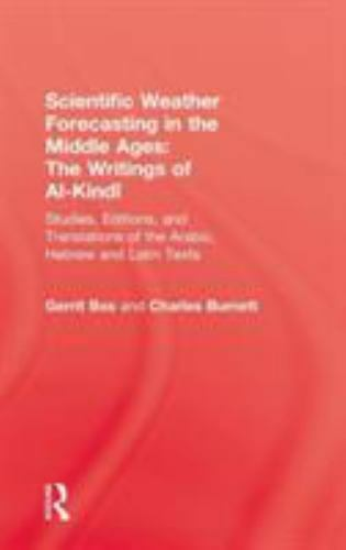 Scientific Weather Forecasting in the Middle Ages : The Writings of Al-Kindi...