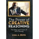 The Power of Creative Reasoning Lual a Deng iUniverse Hardback 9781475960297