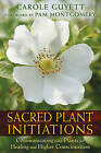 Sacred Plant Initiations: Communicating with Plants for Healing and Higher Consciousness by Carole Guyett (Paperback, 2015)