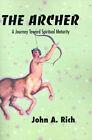 The Archer: A Journey Toward Spiritual Maturity by John A Rich (Paperback / softback, 2000)