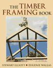 The Timber Framing Book by Stewart Elliott, Eugenie Wallas (Paperback / softback, 2007)