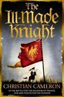 The Ill-Made Knight by Christian Cameron (Paperback, 2014)