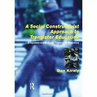A Social Constructivist Approach to Translator Education: Empowerment from Theory to Practice by Donald C. Kiraly (Paperback, 2000)