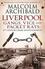 Liverpool: Gangs, Vice and Packet Rats: 19th Century Crime and Punishment by Malcolm Archibald (Paperback, 2015)