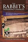 The Rabbit's Suffering Changes: Based on the True Story of Bunny Austin, the Last British Man-Until Murray-To Play in the Finals of Wimbledon by Gregory Wilkin (Hardback, 2012)