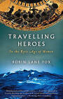 Travelling Heroes: In the Epic Age of Homer by Robin Lane Fox (Paperback / softback, 2010)