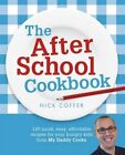 The After School Cookbook: 120 Quick, Easy, Affordable Recipes for Your Hungry Kids from My Daddy Cooks by Nick Coffer (Paperback, 2014)