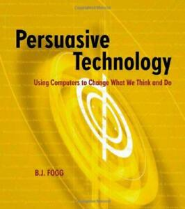 Persuasive-Technology-Using-Computers-to-Change-What-We-Think-and-Do-Interacti